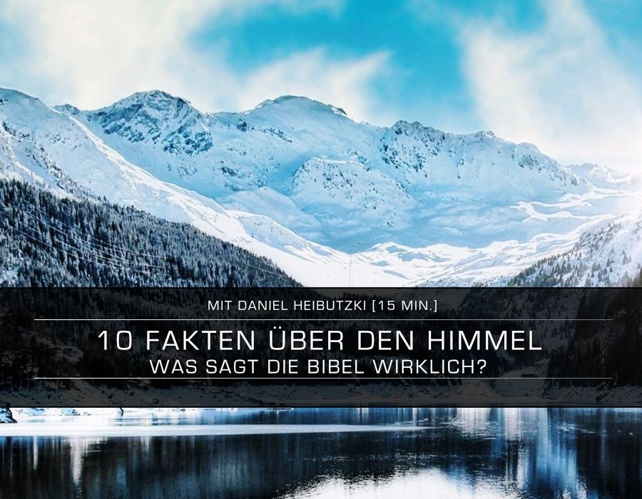 KW 17 – 10 UNGLAUBLICHE Fakten über den HIMMEL – Was sagt die Bibel wirklich?